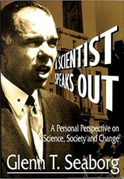 A Scientist Speaks Out: A Personal Perspective on Science, Society and Change (Glenn T. Seaborg)