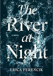 The River at Night (Erica Ferencik)