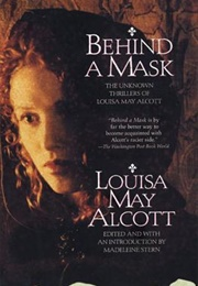 Behind a Mask: The Unknown Thrillers of Louisa May Alcott (Louisa May Alcott)