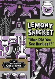 When Did You See Her Last? (Lemony Snicket)