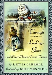 Through the Looking Glass and What Alice Found There (Lewis Carroll)