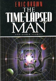 The Time-Lapsed Man (Eric Brown)