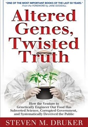 Altered Genes, Twisted Truth (Steven M. Druker)