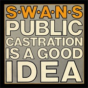 Swans - Public Castration Is a Good Idea