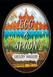 Egg & Spoon (Gregory Maguire)