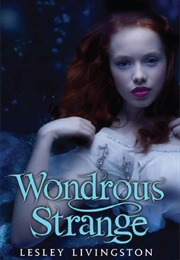Wondrous Strange (Lesley Livingston)