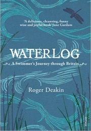 Waterlog: A Swimmer'S Journey Through Britain (Roger Deakin)
