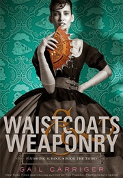 Waistcoats & Weaponry (Gail Carriger)