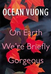 On Earth We're Briefly Gorgeous (Ocean Vuong)