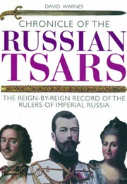 Chronicle of the Russian Tsars: The Reign-By-Reign Record of the Rulers of Imperial Russia - Chronic (David Warnes)