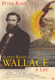 Alfred Russel Wallace: A Life (Peter Raby)