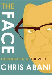 The Face: Cartography of the Void (Chris Abani)