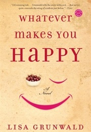 Whatever Makes You Happy (Lisa Grunwald)