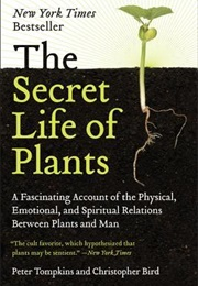 The Secret Life of Plants: A Fascinating Account of the Physical, Emotional, and Spiritual Relations (Peter Tompkins)