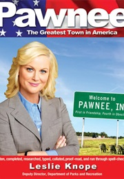 Pawnee: The Greatest Town in America (Leslie Knope)