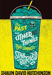 The Past and Other Things That Should Stay Buried (Shaun David Hutchinson)