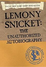 Lemony Snicket: The Unauthorised Autobiography (Lemony Snicket)