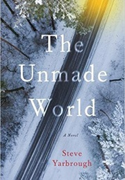 The Unmade World (Steve Yarbrough)