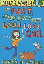 Ally's World the Past, the Present and the Loud, Loud Girl (Karen McCommbie)