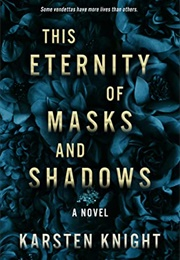 This Eternity of Masks and Shadows (Karsten Knight)