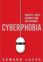 Cyberphobia: Identity, Trust, Security and the Internet (Edward Lucas)