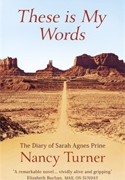 These Is My Words: The Diary of Sarah Agnes Prine, 1881-1901 (Nancy E. Turner)