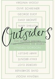 Outsiders: Five Women Writers Who Changed the World (Lyndall Gordon)