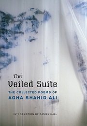 The Veiled Suite (Agha Shahid Ali)