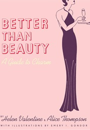 Better Than Beauty: A Guide to Charm (Helen Valentine & Alice Thompson)
