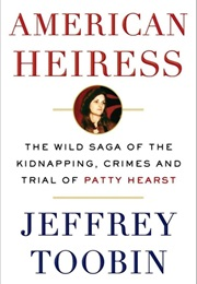 American Heiress: The Wild Saga of the Kidnapping, Crimes and Trial of Patty Hearst (Jeffrey Toobin)