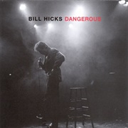Dangerous – Bill Hicks