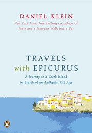 Travels With Epicurus: A Journey to a Greek Island in Search of a Fulfilled Life (Klein, Daniel)