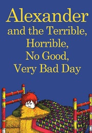 Alexander and the Terrible, Horrible, No Good, Very Bad Day (Judith Viorst)