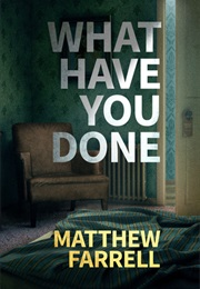 What Have You Done (Matthew Farrell)