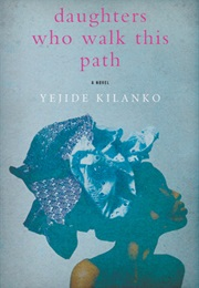 Daughters Who Walk This Path (Yejide Kilanko)