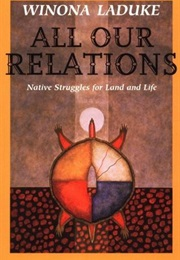 All Our Relations: Native Struggles for Land and Life (Winona Laduke)