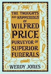 The Thoughts and Happenings of Wilfred Price, Purveyor of Superior Funerals (Wendy Jones)