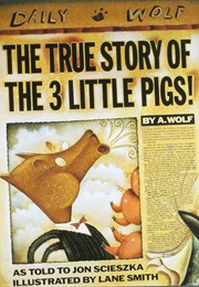The True Story of the Three Little Pigs (Jon Sccieszka)