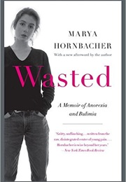 Wasted: A Memoir of Anorexia and Bulimia (Marya Hornbacher)
