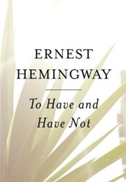 To Have and Have Not (Ernest Hemingway)