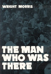 The Man Who Was There (Wright Morris)
