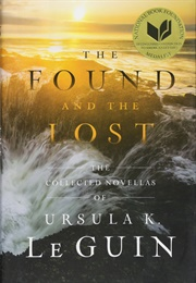 The Found and the Lost: The Collected Novellas of Ursula K. Le Guin (Ursula K. Le Guin)