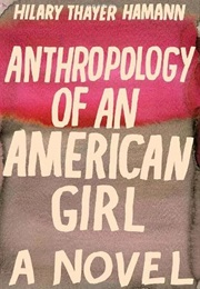 Anthropology of an American Girl (Hilary Thayer Hamann)