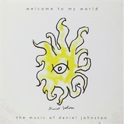 Daniel Johnston - Welcome to My World: The Music of Daniel Johnston