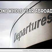 Spend One Whole Year Abroad