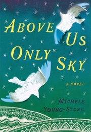 Above Us Only Sky (Michele Young-Stone)