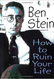How to Ruin Your Life (Ben Stein)