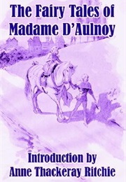The Fairy Tales of Madame D'Aulnoy (Marie-Catherine D'Aulnoy)