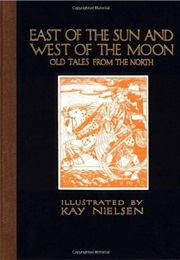 East of the Sun and West of the Moon: Old Tales From the North (Peter Asbjørnsen)