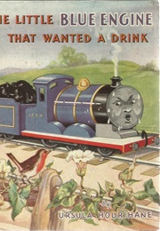 The Little Blue Engine That Wanted a Drink (Ursula Hourihane)
